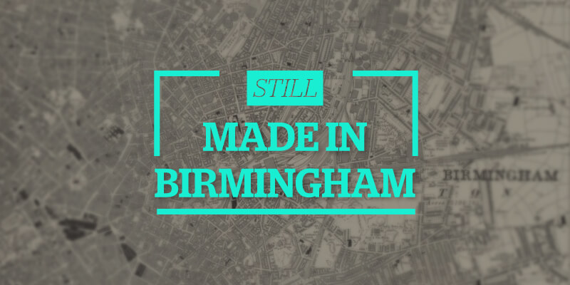 Still made in Birmingham